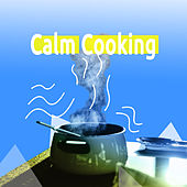 Calm Cooking by Various Artists