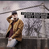Can't Stay Here by Tucker Beathard