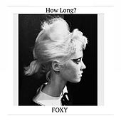 How Long? by Foxy