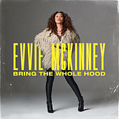 Bring The Whole Hood by Evvie McKinney