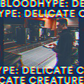 Delicate Creature by Bloodhype