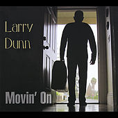 Movin' On by Larry Dunn