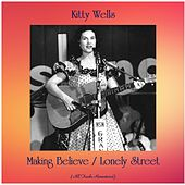 Making Believe / Lonely Street (All Tracks Remastered) by Kitty Wells
