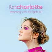 Dreaming With The Lights Off by Be Charlotte