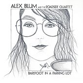 Barefoot in a Parking Lot by Alex Blum and the Roadside Quartet