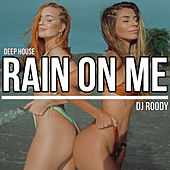Rain On Me (Deephouse Radio Edit) by DJ Roody