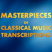 Masterpieces of Classical Music Transcriptions by Various Artists