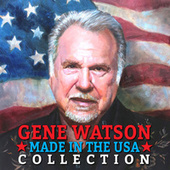 Made in the USA Collection (Digitally Enhanced Remastered Recording) by Gene Watson