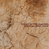 Today in the Making (Spiritual Reiki Music) de Reiki Tribe