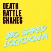 BIG SHRED LOCKDOWN de Death Rattle Shakes