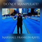 Do Not Manipulate! de Marshall Franklin-Ravel