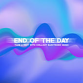 End of the Day – Take a Rest with Chillout Electronic Music by Various Artists