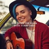 Brighten the Dark with Your Smile von Various Artists