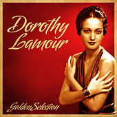 Golden Selection (Remastered) by Dorothy Lamour