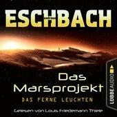 Das ferne Leuchten - Das Marsprojekt, Teil 1 (Ungekürzt) von Andreas Eschbach