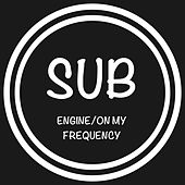 Engine/On My Frequency de .Sub