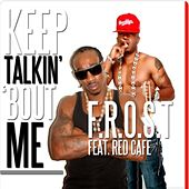 Keep Talkin' 'Bout Me (feat. Red Cafe) by The Frost