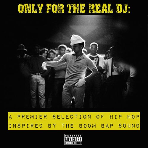 Only For The Real DJ: A Premier Selection of Hip Hop Inspired by the Boom Bap Sound – Volume 3 by Various Artists