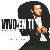 Vivo en Ti (En Vivo) de Walter Encina
