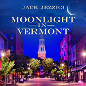Moonlight in Vermont by Jack Jezzro