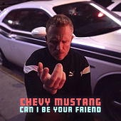 Can I Be Your Friend by Chevy Mustang