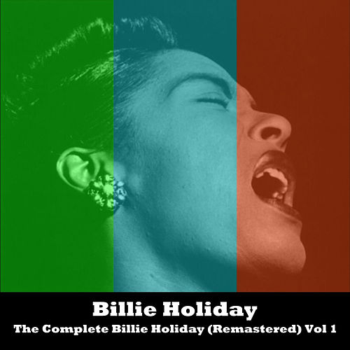 The Complete Billie Holiday (Remastered) Vol 1 by Billie Holiday