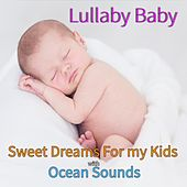Lullaby Baby: Sweet Dreams For my Kids with Ocean Sounds by Baby Sleep Music Academy