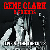 Live At The Three T's by Gene Clark