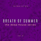 Breath of Summer (The Deep House Series), Vol. 2 by Various Artists