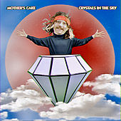 Crystals in the Sky von Mother's Cake