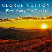 Blow Away the Clouds by George Hutton