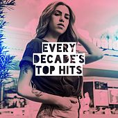 Every Decade's Top Hits by Best of Hits, Ultimate Pop Hits!, Hits Etc.