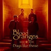 Days Like These by Blood Oranges