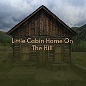 Little Cabin Home on the Hill by LaVern Baker, Duane Eddy, Gerry Mulligan, Van Morrison, Bernard Herrmann, The Romancers, Ella Mae Morse, Peggy Lee, The Everly Brothers, Daniel O'Donnell, Hank Williams, Artie Shaw, André Previn, Henry Hall