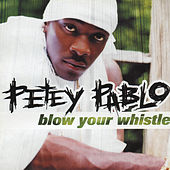 Blow Your Whistle by Petey Pablo