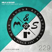 Has Your Man Got Soul (Earth n Days Remix) by Milk & Sugar