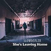 She's Leaving Home by Slowdealer
