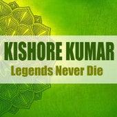 Legends Never Die (Remastered) by Kishore Kumar