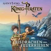 Santiano präsentiert König der Piraten - Eisdrachen und Feuerriesen (Episode 4) by König der Piraten