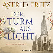 Der Turm aus Licht (Gekürzt) von Astrid Fritz