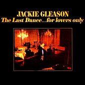 The Last Dance...For Lovers Only von Jackie Gleason