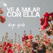Ve a Bailar Con Ella de Diego Ojeda