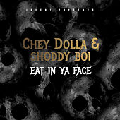Eat in Ya Face de Chey Dolla