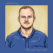 It's Not Too Late de Sanchez