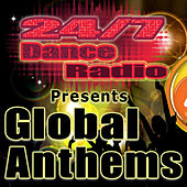 24/7 Dance Radio Presents Global Anthems (Best of Dance, House, Progressive & Dubstep Club Tracks) by Various Artists