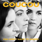 You Don't Have to Worry by Coucou