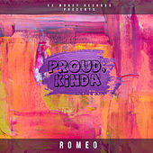 Proud, Kinda by Romeo