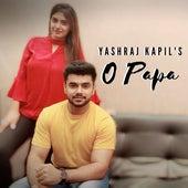 O Papa by Yash Raj Kapil