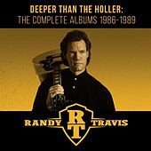 Deeper Than the Holler: The Complete Albums 1986-1989 de Randy Travis