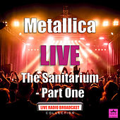 The Sanitarium Part One (Live) by Metallica
